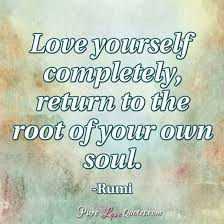 Return To Love Quotes Love yourself completely return to the root of your own soul 99