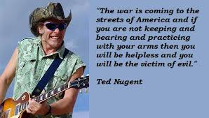 Ted Nugent's quotes, famous and not much - QuotationOf . COM via Relatably.com
