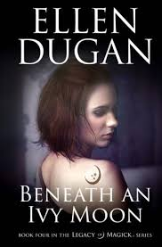 Beneath An Ivy Moon (Legacy Of Magick Series) (Volume 4): Dugan, Ellen:  9781534873643: Amazon.com: Books