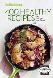 Good Housekeeping Light And Healthy Recipes Good Housekeeping 400 Healthy Recipes Easy Delicious Low