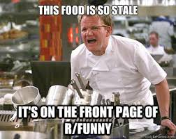 This food is so stale It's on the front page of r/funny - Chef ... via Relatably.com