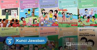 Documents similar to kunci jawaban tematik tema 5 kelas 5. Kunci Jawaban Buku Tematik Kelas 5 Kurikulum 2013 Revisi 2017 Ruang Edukasi