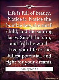 Fight For Your Life Quotes Life is full of beauty Notice it Notice the bumble bee the small 46