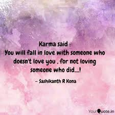 Quotes About Loving Someone Extraordinary Karma said You will fa Quotes Writings by Sashikanth R Kona