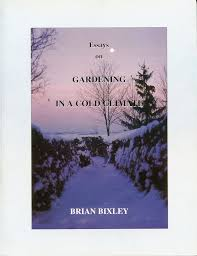 buy bixley s books essays on gardening in a cold climate by brian bixley