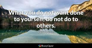 What Do You Want To Do Confucius What You Do Not Want Done To Yourself Do Not
