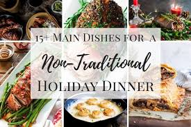 holiday dinner 15 main dishes for a non traditional holiday dinner i just make