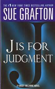 J is for Judgment Kinsey Millhone Alphabet Mysteries No. 10.