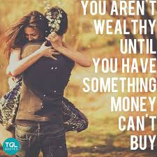 True Love Quotes Amazing You Aren't Wealthy Until You Have Something Money Can't Buy Pictures