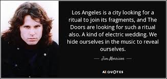 Los Angeles Quotes Beauteous Jim Morrison Quote Los Angeles Is A City Looking For A Ritual To