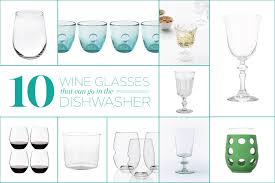 Best Dishwasher For Wine Glasses 10 Wine Glasses That Can Go In The Dishwasher Kitchn