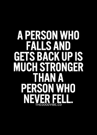 A Person Who Falls And Gets Back Up Is Much Stronger Than A Person Classy Get Back Up Quotes