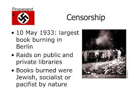 propagand a nazi propaganda propagand a propaganda is the use of 17 propagand a censorship 10 1933 largest book burning in berlin raids on public and private libraries books burned were jewish socialist or pacifist