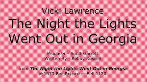 The Night The Lights Went Out In Georgia Lyrics Youtube The Night The Lights Went Out In Georgia 1972 1973 1st Side A Single Vicki Lawrence Lp