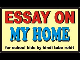 essay on my home in english for school kids by hindi tube rohit  essay on my home in english for school kids by hindi tube rohit