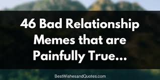 Bad Relationship Quotes Extraordinary 48 Bad Relationship Memes That Are Painfully True Best Wishes And