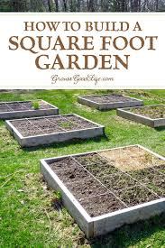 building a square foot garden is a quick and easy way to begin or expand your