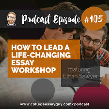 podcast college essay guy get inspired how to lead a life changing workshop