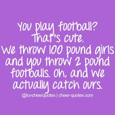 Cheerleading Quotes Adorable You Play Football That鈥檚 Cute We Throw 48 Pound