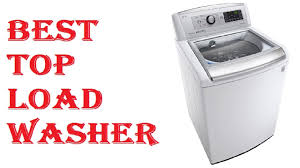 Which Is The Best Top Loading Washing Machine Best Top Load Washer 2017 Youtube