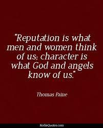 best thomas paine quotes ideas thomas paine reputation is what man and women think of us character is what god and acircmiddot identity quotesreputation quotesthomas paine