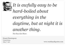 The Sun Also Rises Quotes Cool On Night It Is Awfully Easy To Be Hardboiled About Ever