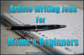 article writing jobs for moms beginners and college students article writing jobs for moms beginners