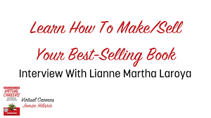 learn how to make sell your best selling book interview learn how to make sell your best selling book interview lianne martha laroya