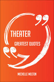 Theater Greatest Quotes Quick Short Medium Or Long Quotes Find Delectable Theater Quotes