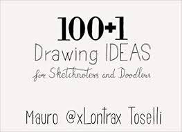 amazon 100 1 drawing ideas 100 1 drawing ideas for sketchnoters and doodlers 9781533076915 mauro toselli books