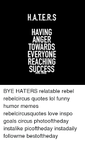 Quotes About Reaching Goals Beauteous SEGS A HAOVEU TERS BYE HATERS Relatable Rebel Rebelcircus Quotes Lol