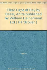 Clear Light Of Day By Desai Anita Published By William