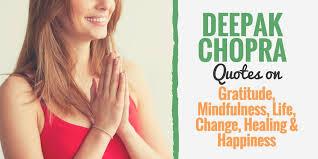 Deepak Chopra Quotes On Gratitude Mindfulness Life Change Enchanting Deepak Chopra Quote Generator