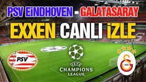 PSV Eindhoven 5 Galatasaray 1 PSV Galatasaray maçı canlı izle Exxen Bedava  İzle - Nesine.com - Jestyayın - Justin TV Ücretsiz Galatasaray PSV maçı canlı  izle