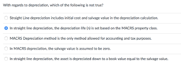 Straight Line Depreciation Salvage Value Solved With Regards To Depreciation Which Of The Followi