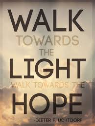 Towards Light Quotes General Conference Spring 2013 Walk Towards The Light