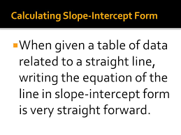 when given a table of data to a straight line writing the equation of the line in slope intercept form is very straight forward