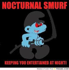 Nocturnal smurf... - Meme Generator Captionator via Relatably.com