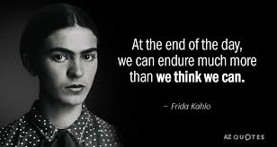 Frida Quotes Fascinating Frida Kahlo Quote At The End Of The Day We Can Endure Much