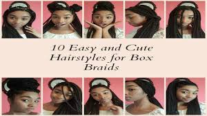 Quick Hairstyles For Braids 10 Easy And Cute Hairstyles For Box Braids Youtube