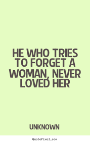 Forget Love Quotes Fascinating Customize Picture Quotes About Love He Who Tries To Forget A Woman