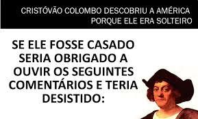 Resultado de imagem para Cristóvão Colombo era solteiro, por isso descobriu a América.