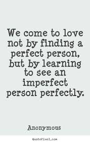Perfect Love Quotes Simple Quotes About Love We Come To Love Not By Finding A Perfect Person