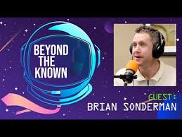 BEYOND THE KNOWN Podcast Guest: Brian Sonderman - YouTube