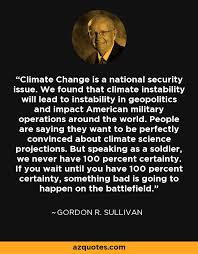 Climate Change Quotes 97 Amazing Gordon R Sullivan Quote Climate Change Is A National Security