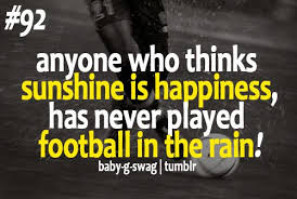 Football Quotes Extraordinary Football Quotes Thinks Sunshine Is Happiness Has Never Played