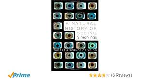 a natural history of seeing the art and science of vision simon a natural history of seeing the art and science of vision simon ings 9780393067194 amazon com books