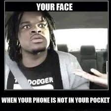 Lost your phone You face when your phone is not in... via Relatably.com
