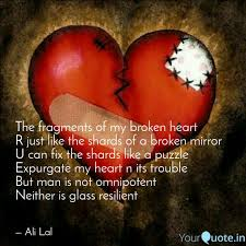 Quotes For A Broken Heart Enchanting The Fragments Of My Broke Quotes Writings By Ali Lal YourQuote
