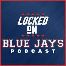 Locked On Blue Jays - Daily Podcast On The Toronto Blue Jays
